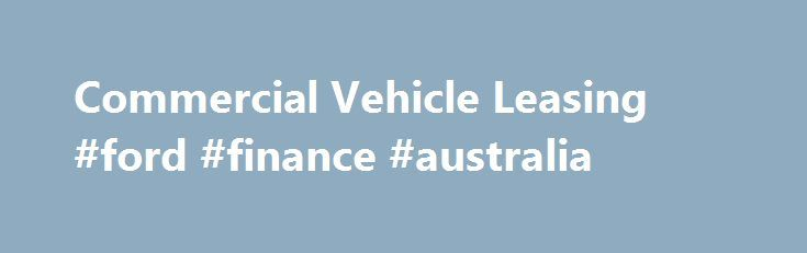 """Commercial Vehicle Leasing #ford #finance #australia http://finance.nef2.com/commercial-vehicle-leasing-ford-finance-australia/  #commercial vehicle finance # Contact Us. We d Love to Hear From You. Commercial Vehicle Financing The term """"Commercial Vehicle"""" usually refers to a vehicle used for commerce purposes, although that is not always the case. In fact, in many states the DMV classifies commercial vehicles by weight – over a certain weight, and it's """"commercial"""". This means that many…"""