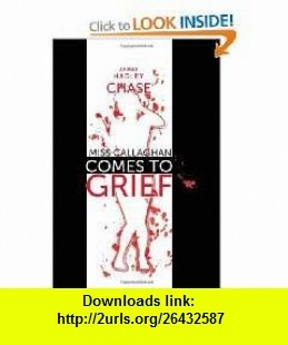 Miss Callaghan Comes to Grief (9781596548176) James Hadley Chase , ISBN-10: 1596548177  , ISBN-13: 978-1596548176 ,  , tutorials , pdf , ebook , torrent , downloads , rapidshare , filesonic , hotfile , megaupload , fileserve