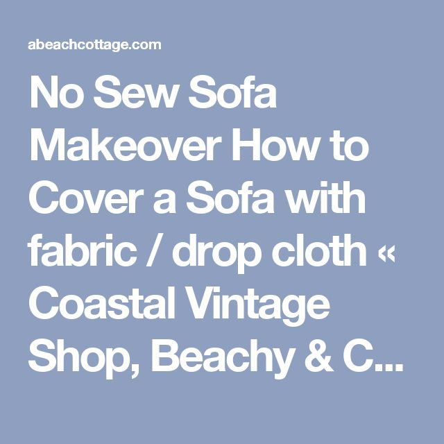 No Sew Sofa Makeover How to Cover a Sofa with fabric / drop cloth « Coastal Vintage Shop, Beachy & Coastal Decorating Coastal Vintage Shop, Beachy & Coastal Decorating