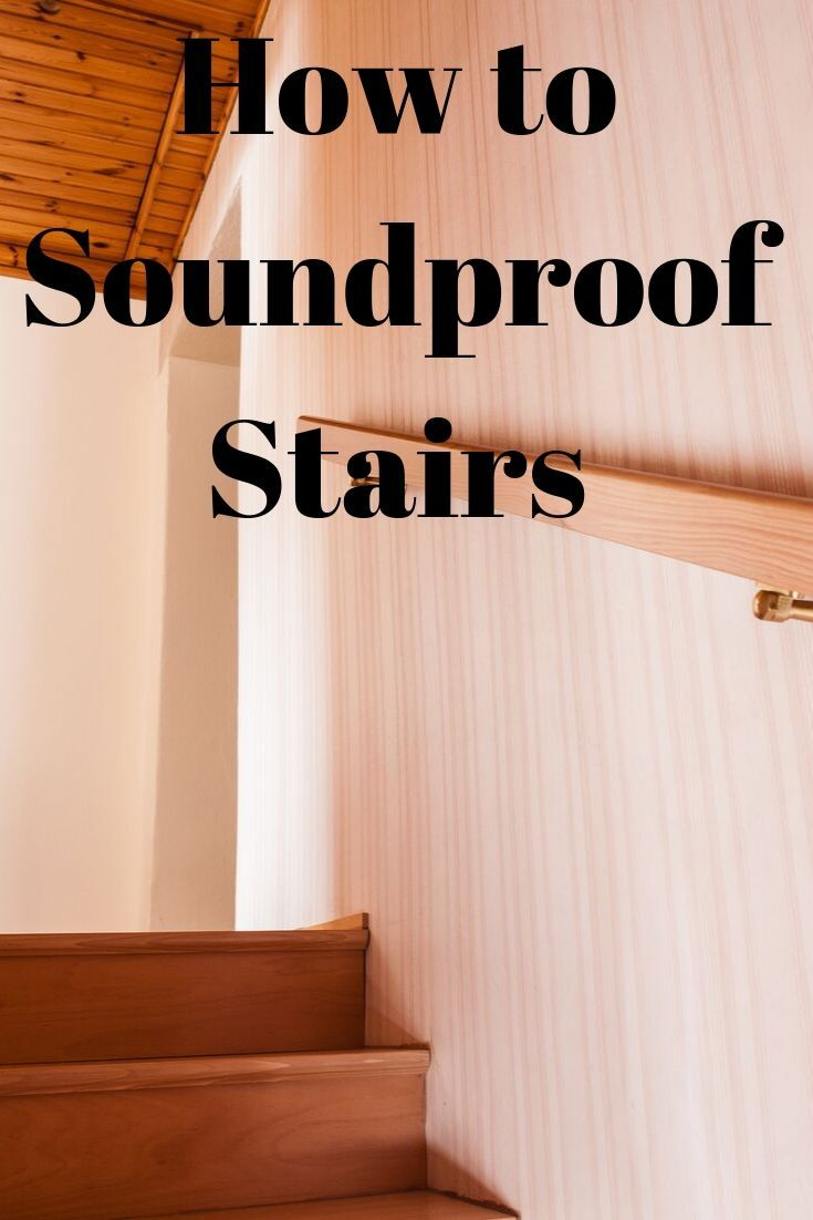 Find Out The Best Way To Soundproof Stairs And Reduce Unwanted Noises And Sounds Sound Proofing Wooden Stairs Stairs
