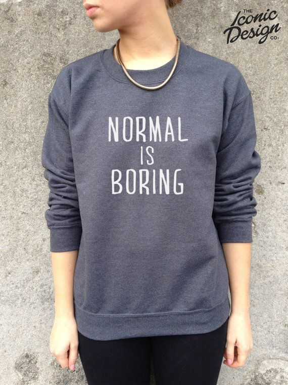 Normal is Boring Jumper Top Sweater Sweatshirt Fashion Funny Tumblr Hipster Dope Homies Swag on Etsy, $25.51