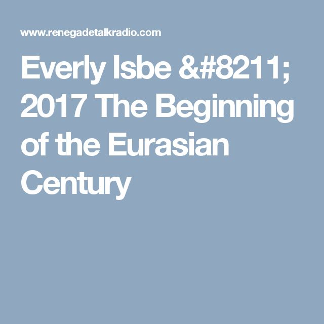 Everly Isbe – 2017 The Beginning of the Eurasian Century
