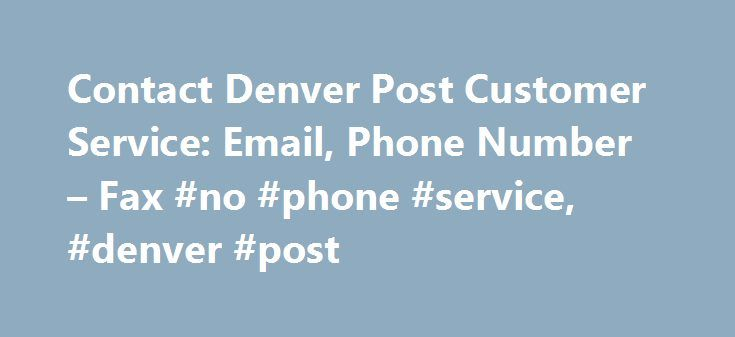 Contact Denver Post Customer Service: Email, Phone Number – Fax #no #phone #service, #denver #post http://entertainment.nef2.com/contact-denver-post-customer-service-email-phone-number-fax-no-phone-service-denver-post/  # Contact Denver Post Customer ServiceBy ContactCustomerServiceNow.com Contacting Denver Post Customer Service Center Contacting Denver Post Customer Service Center The Denver Post provides news and information concerning the residents of the Mile-High City, as well as…