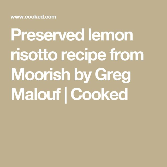 Preserved lemon risotto recipe from Moorish by Greg Malouf | Cooked