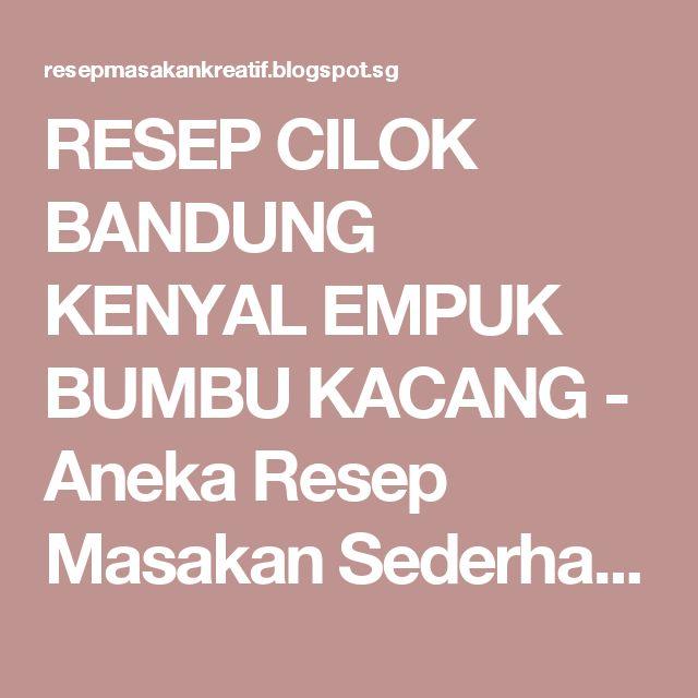 RESEP CILOK BANDUNG KENYAL EMPUK BUMBU KACANG - Aneka Resep Masakan Sederhana Kreatif