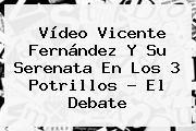 http://tecnoautos.com/wp-content/uploads/imagenes/tendencias/thumbs/video-vicente-fernandez-y-su-serenata-en-los-3-potrillos-el-debate.jpg Vicente Fernandez. Vídeo Vicente Fernández y su serenata en Los 3 Potrillos - El Debate, Enlaces, Imágenes, Videos y Tweets - http://tecnoautos.com/actualidad/vicente-fernandez-video-vicente-fernandez-y-su-serenata-en-los-3-potrillos-el-debate/
