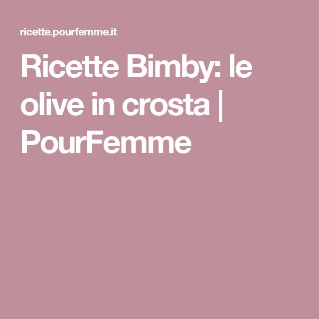 Ricette Bimby: le olive in crosta | PourFemme