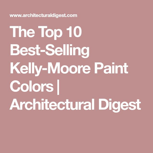 The Top 10 Best-Selling Kelly-Moore Paint Colors | Architectural Digest