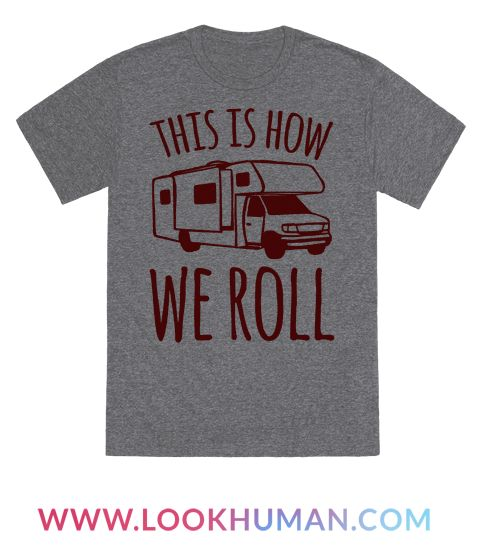 When you're getting ready for vacation this funny camping shirt is perfect to let every one know you're getting out of the city in style! There's no better way then to roll out of town in a bad ass RV. Glamping is the best of both worlds and don't ever let anyone dull your shine with this silly This Is How We Roll parody.