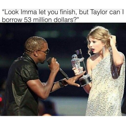 Omg. Lol So im not a huge Taylor fan anymore, mainly cause her songs are always about her exs. But she does kill it at award shows and such, ill give her that. And i knew her 2016 grammy speech was for kayne. But this fool literally has a song saying how he made her famous..like stfu. You didnt make her famous and nobody cares about you. Gawd he is annoying. And this is so funny!