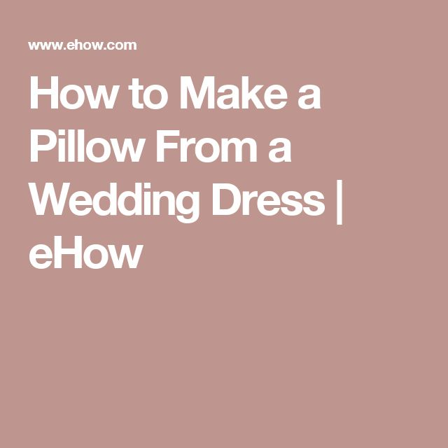 How To Make A Pillow From Wedding Dress