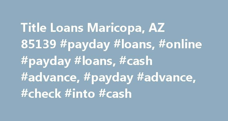Title Loans Maricopa, AZ 85139 #payday #loans, #online #payday #loans, #cash #advance, #payday #advance, #check #into #cash http://arlington.remmont.com/title-loans-maricopa-az-85139-payday-loans-online-payday-loans-cash-advance-payday-advance-check-into-cash/  # Check Into Cash Maricopa The Annual Percentage Rate (APR) for payday loans varies in each state and depends on the advance amount, fees, and terms of the transaction. The APR for a $100 single-payment payday loan may range from…