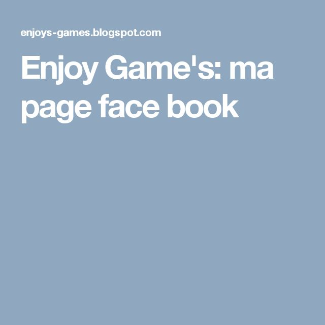 Enjoy Game's: ma page face book