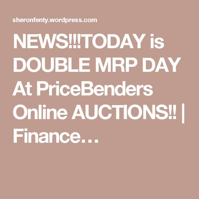 NEWS!!!TODAY is DOUBLE MRP DAY At PriceBenders Online AUCTIONS!! | Finance…