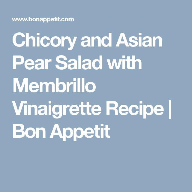 Chicory and Asian Pear Salad with Membrillo Vinaigrette Recipe | Bon Appetit