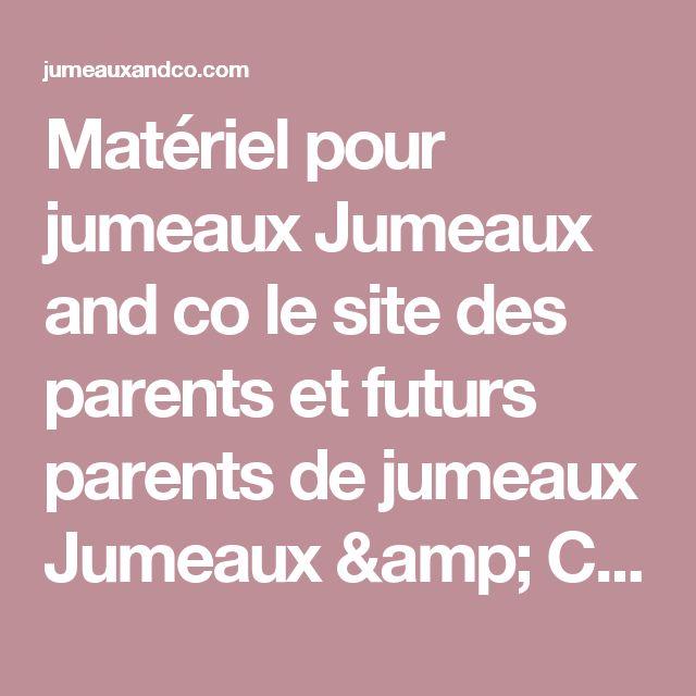 Matériel pour jumeaux Jumeaux and co le site des parents et futurs parents de jumeaux Jumeaux & Co le site des parents de jumeaux et plus, grossesse gémellaire