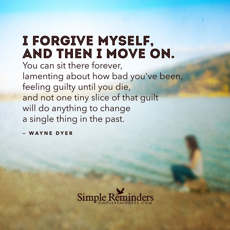 I forgive myself, and then I move on. You can sit there forever, lamenting about how bad you've been, feeling guilty until you die, and not one tiny slice of that guilt will do anything to change a single thing in the past. — Wayne Dyer: I forgive myself, and then I move on. You can sit there forever, lamenting about how bad you've been, feeling guilty until you die, and not one tiny slice of that guilt will do anything to change a single thing in the past. — Wayne Dyer