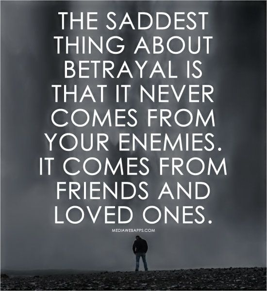 Quotes About Friends And Enemies: The Saddest Thing About Betrayal Is That It Never Comes