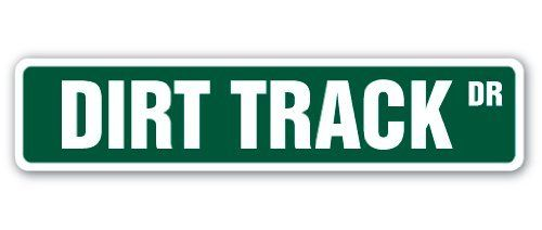 "DIRT TRACK Street Sign BMX ATV trucks cars race motorcycle cycle bikes gift by ZANYSIGNS. $8.99. Sign Size: 4""x 18""; Makes a Great Gift!; Brand New, Top Quality Sign; Great for Indoors or Outdoors; Proudly Manufactured in the U.S.A.. This sign is 4""x18"" and made with an exterior grade PVC plastic and printed with the best inks in the industry. Perfect for outdoor use for over 5 years or will look great inside. No rusting or fading indoors or out. The sign come with ..."