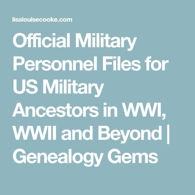 Official Military Personnel Files for US Military Ancestors in WWI, WWII and Beyond | Genealogy Gems