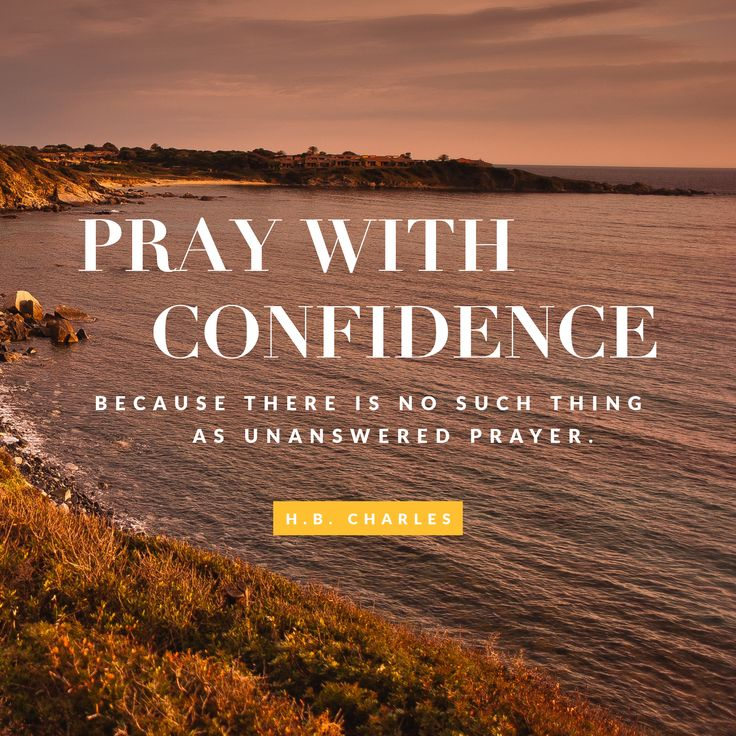 Pray with confidence because there is no such thing as unanswered prayer. -Pastor H.B. Charles