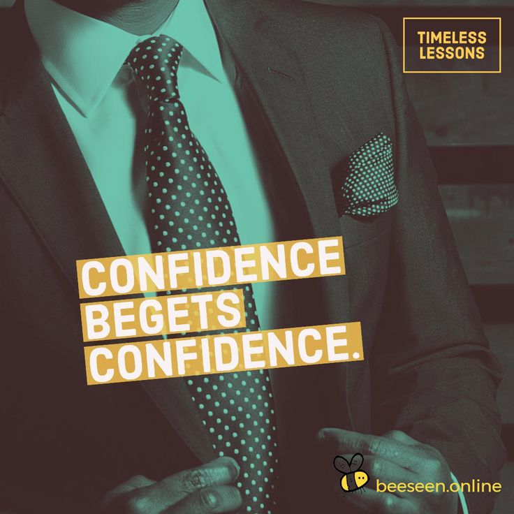 Confidence begets confidence.