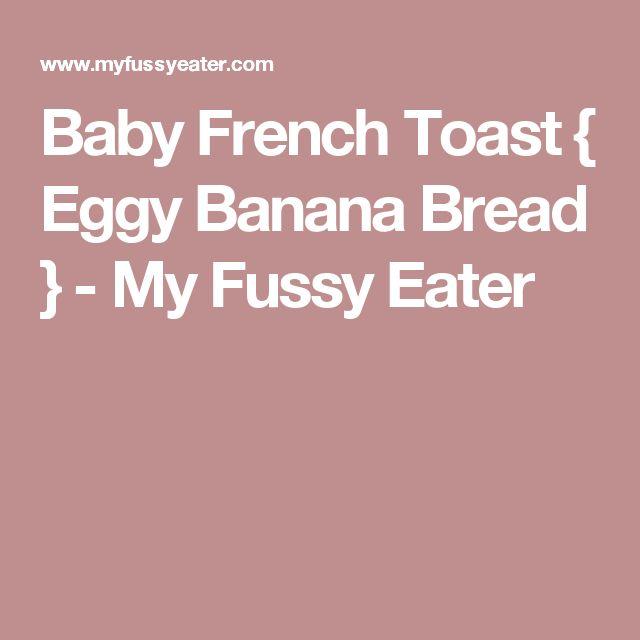 Baby French Toast { Eggy Banana Bread } - My Fussy Eater
