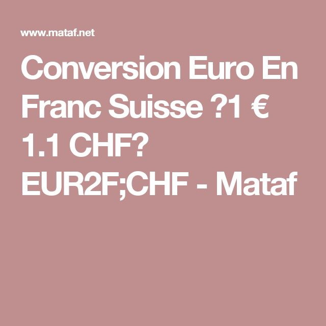 Conversion Euro En Franc Suisse 【1 €  1.1 CHF】 EUR2F;CHF - Mataf