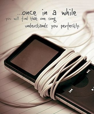 Once in a while you will find that one song understands you perfectly - Music Quote
