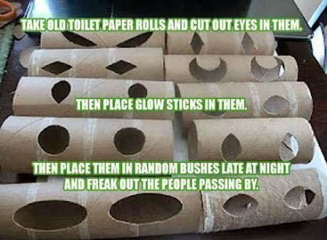 Take toilet paper rolls, cut out eye then place glow sticks in them.  Then place them in random bushes late at night and freak out the people passing by.