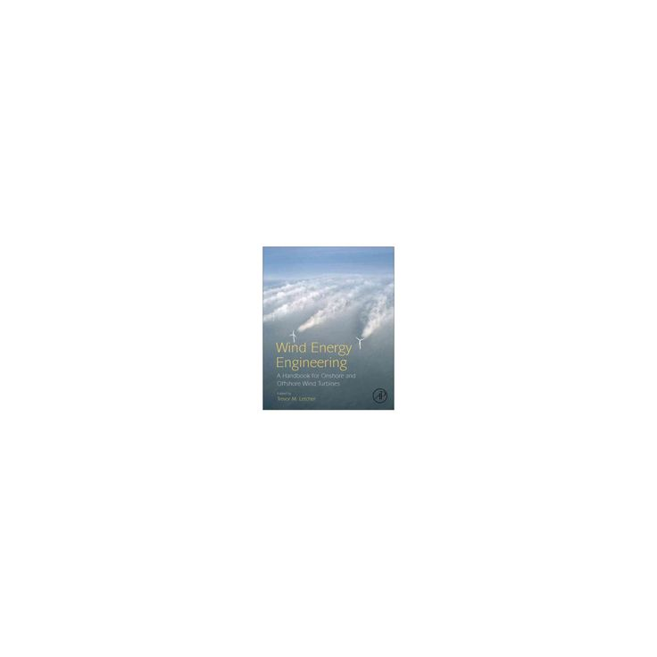 Wind Energy Engineering : A Handbook for Onshore and Offshore Wind Turbines (Hardcover) (Trevor M.