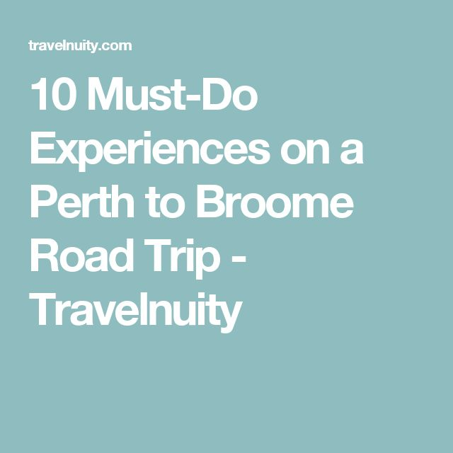 10 Must-Do Experiences on a Perth to Broome Road Trip - Travelnuity