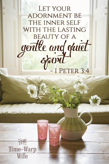 Let your adornment be the inner self with the lasting beauty of a gentle and quiet spirit. - 1 Peter 3:4