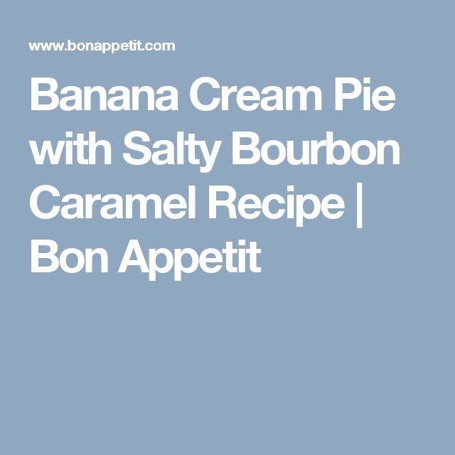 Banana Cream Pie with Salty Bourbon Caramel Recipe | Bon Appetit