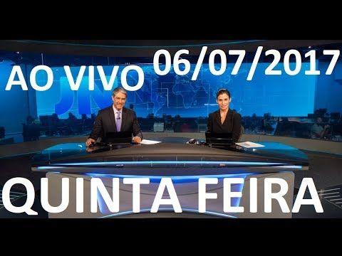 """Jornal Nacional 06/07/2017 AO VIVO QUINTA FEIRA  """" CHORO DE GEDDEL """" !!"""