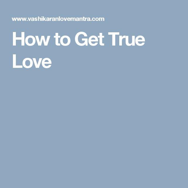 How to Get True Love