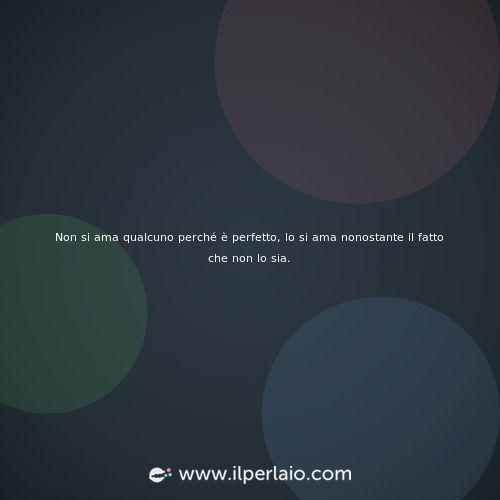 #frase #frasi #amore #vita #citazione #pensieri #sapevatelo #ilperlaio