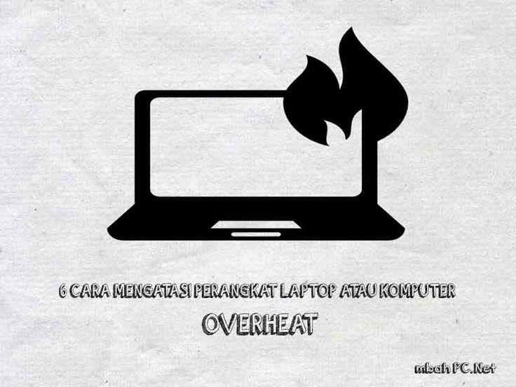 6 Cara Mengatasi Perangkat Laptop Atau Komputer Overhat