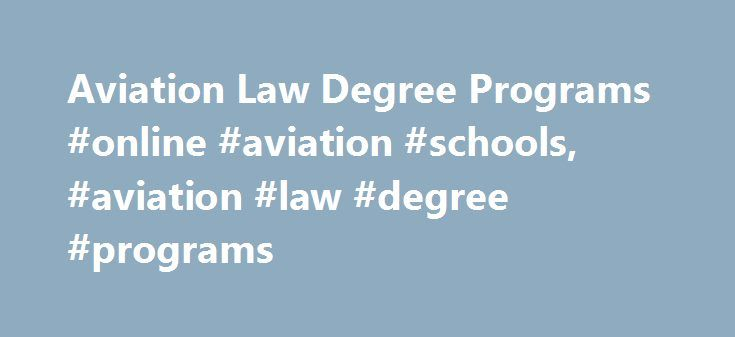 Aviation Law Degree Programs #online #aviation #schools, #aviation #law #degree #programs http://chicago.remmont.com/aviation-law-degree-programs-online-aviation-schools-aviation-law-degree-programs/  # Aviation Law Degree Programs Learn about laws that affect air and space travel, as well as business policies that affect aviation. Find out more about your educational options for studying aviation law. Schools offering Driver Training degrees can also be found in these popular choices. Can I…