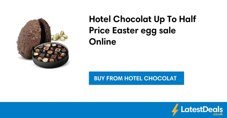 Hotel Chocolat Up To Half Price Easter egg sale Online