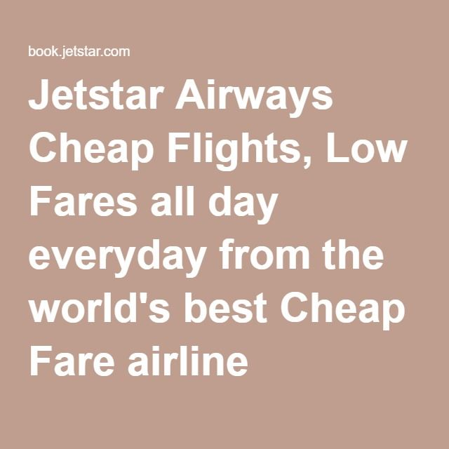 Jetstar Airways Cheap Flights, Low Fares all day everyday from the world's best Cheap Fare airline