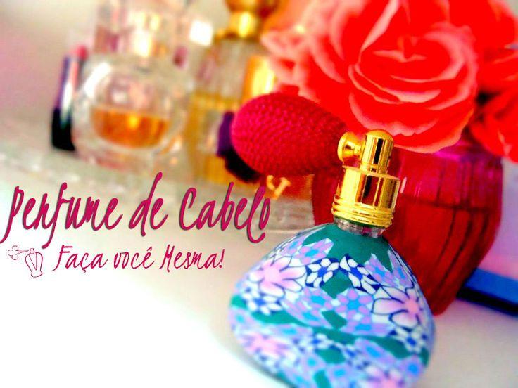 Perfume de cabelo: faça o seu! E dá pra colocar o aroma que quiser! Os ingredientes são baratos e fáceis de encontrar, então todo mundo pode fazer!