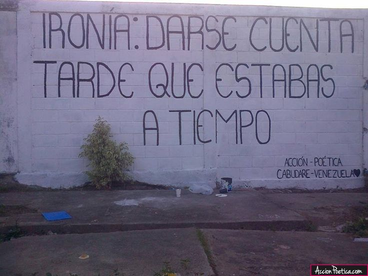 """""""Ironía: Darse cuenta tarde que estabas a tiempo."""" Acción Poética Cabudare (Venezuela)."""