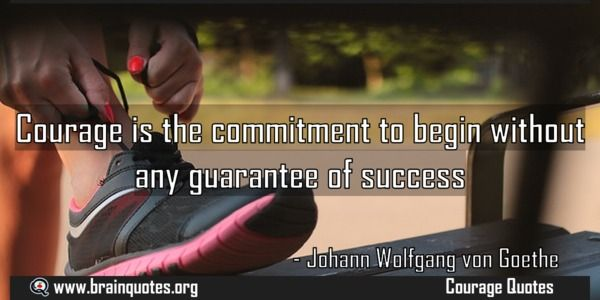 Courage is the commitment to begin without any guarantee of success Meaning  Courage is the commitment to begin without any guarantee of success  For more #brainquotes http://ift.tt/28SuTT3  The post Courage is the commitment to begin without any guarantee of success Meaning appeared first on Brain Quotes.  http://ift.tt/2n6UKes