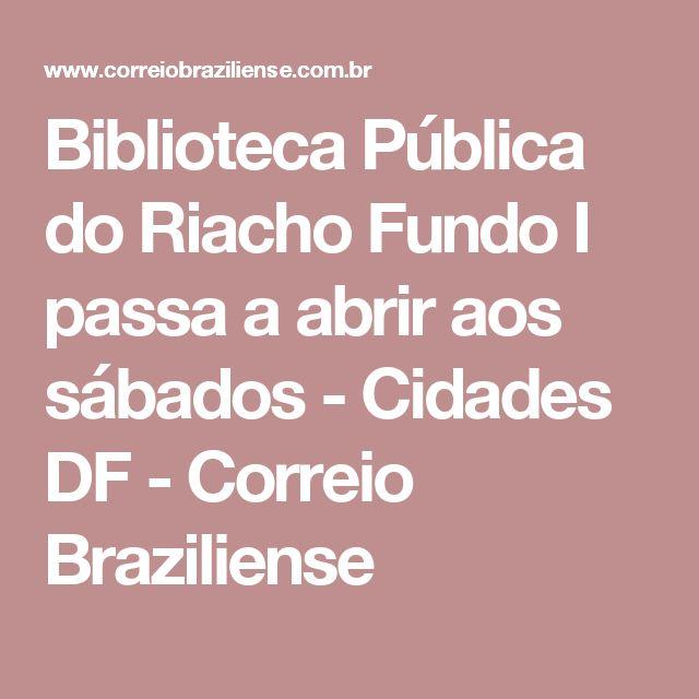 Biblioteca Pública do Riacho Fundo I passa a abrir aos sábados - Cidades DF - Correio Braziliense