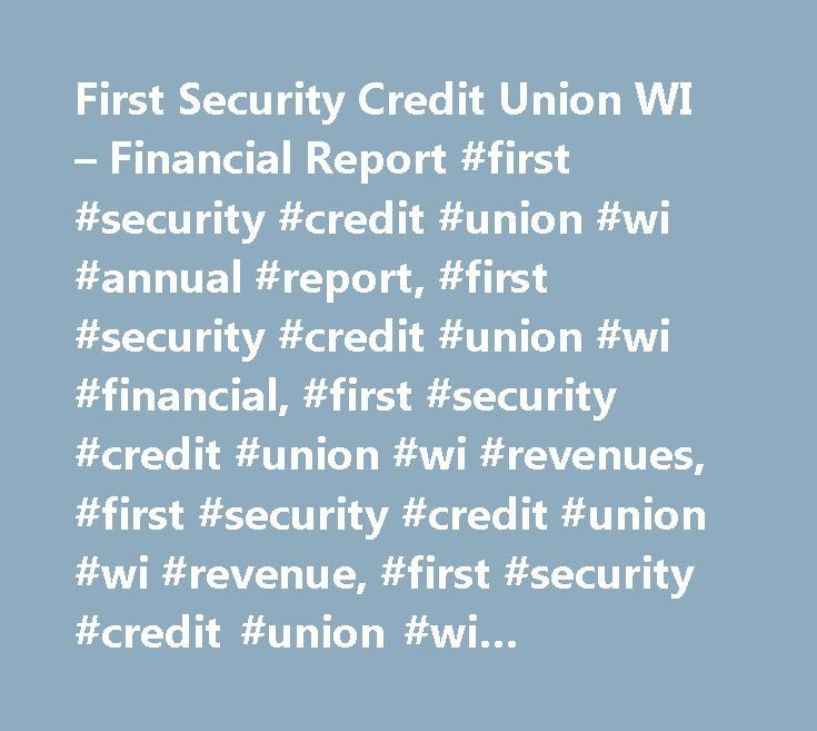 First Security Credit Union WI – Financial Report #first #security #credit #union #wi #annual #report, #first #security #credit #union #wi #financial, #first #security #credit #union #wi #revenues, #first #security #credit #union #wi #revenue, #first #security #credit #union #wi #financials, #first #security #credit #union #wi #funding, #first #security #credit #union #wi #valuation, #first #security #credit #union #wi #acquisitions, #first #security #credit #union #wi #income #statement…