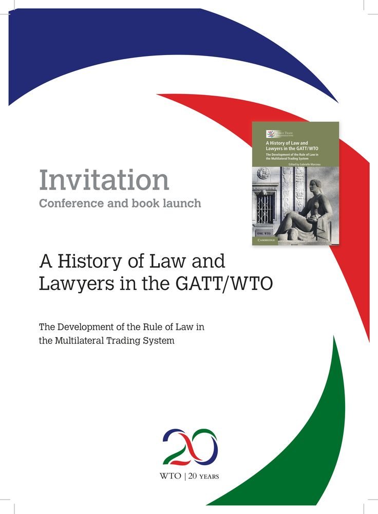 "A History of Law and Lawyers in the GATT/WTO The Development of the Rule of Law in the Multilateral Trading System  Monday, 1 June 2015 WTO Headquarters in Geneva, Switzerland Centre William Rappard, Room W  On 1 June 2015, the WTO launches a new book entitled ""A History of Law and Lawyers in the GATT/WTO"", co-published with Cambridge University Press."