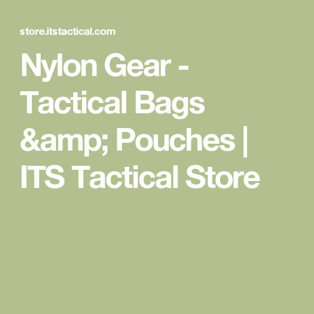 Nylon Gear - Tactical Bags & Pouches | ITS Tactical Store