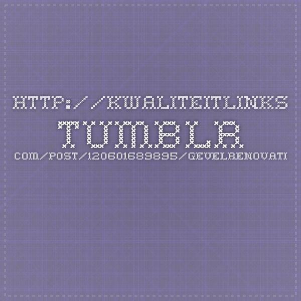 http://kwaliteitlinks.tumblr.com/post/120601689895/gevelrenovatie-voegwerken-en-reiniging