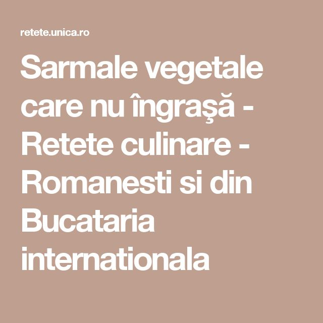 Sarmale vegetale care nu îngraşă - Retete culinare - Romanesti si din Bucataria internationala